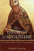 The Theology of Augustine- An Introductory Guide to His Most Important Works