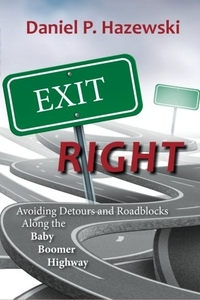 Exit Right: Avoiding Detours and Roadblocks on the Baby Boomer Highway