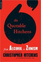 The Quotable Hitchens: From Alcohol to Zionism–The Very Best of Christopher Hitchens