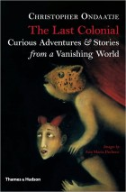 The Last Colonial: Curious Adventures & Stories from a Vanishing World