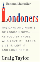Londoners: The Days and Nights of London Now – As Told By Those Who Love It, Hate It, Live It, Left It, and Long For It
