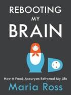 Rebooting My Brain: How a Freak Aneurysm Reframed My Life