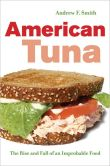 American Tuna  The Rise and Fall of an Improbable Food
