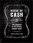 House of Cash The Legacies of my Father, Johnny Cash