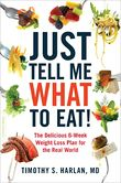 Just Tell Me What to Eat! The Delicious 6-Week Weight Loss Plan for the Real World