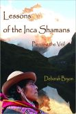 Lessons of the Inca Shamans Piercing the Veil