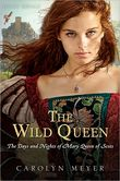 The Wild Queen The Days and Nights of Mary, Queen of Scots