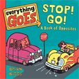 Everything Goes- Stop! Go!- A Book of Opposites