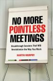 No More Pointless Meetings- Breakthrough Sessions That Will Revolutionize the Way You Work