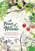 A Feast of Weeds A Literary Guide to Foraging and Cooking Wild Edible Plants (California Studies in Food and Culture)