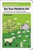 Get Your Pitchfork On! The Real Dirt on Country Living (Process Self-reliance Series)