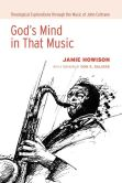 God's Mind in That Music Theological Explorations through the Music of John Coltrane