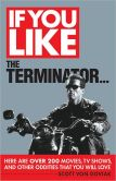 If You Like the Terminator... Here are Over 200 Movies, TV Shows, and Other Oddities That You Will Love