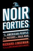 The Noir Forties- The American People From Victory to Cold War