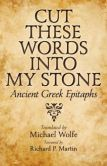 Cut These Words into My Stone Ancient Greek Epitaphs