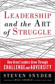 Leadership and the Art of Struggle How Great Leaders Grow Through Challenge and Adversity