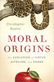Moral Origins The Evolution of Virtue, Altruism, and Shame