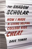 The Shadow Scholar How I Made a Living Helping College Kids Cheat
