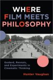 Where Film Meets Philosophy Godard, Resnais, and Experiments in Cinematic Thinking