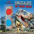 Dinosaurs In Your Face!