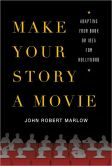 Make Your Story a Movie Adapting Your Book or Idea for Hollywood