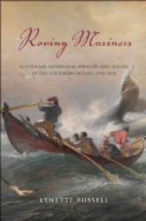 Roving Mariners Australian Aboriginal Whalers and Sealers in the Southern Oceans, 1790-1870