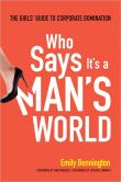 Who Says It's a Man's World The Girls' Guide to Corporate Domination