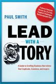 Lead With a Story A Guide to Crafting Business Narratives That Captivate, Convince, and Inspire