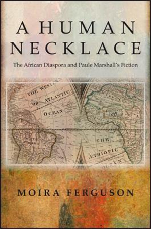 A Human Necklace: The African Diaspora and Paule Marshall's Fiction by Moira Ferguson