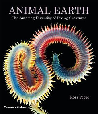 Animal Earth: The Amazing Diversity of Living Forms by Ross Piper