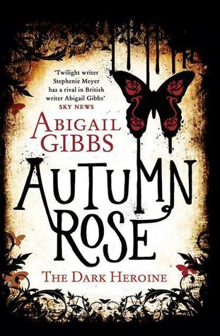 Autumn Rose: A Dark Heroine Novel by Abigail Gibbs