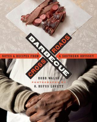 Barbecue Crossroads: Notes and Recipes from a Southern Odyssey by Robb Walsh and O. Rufus Lovett