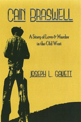 Cain Braswell: A Story of Love & Murder in the Old West by Joseph Gavett