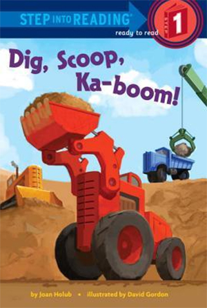 Dig, Scoop, Ka-boom! by Joan Holub, illustrated by David Gordon