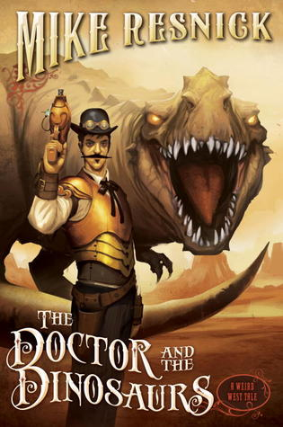 The Doctor and the Dinosaurs (A Weird West Tale) by Mike Resnick
