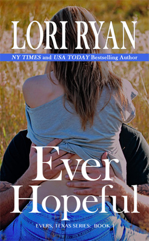 Ever Hopeful: Book One in the Evers, Texas Series by Lori Ryan