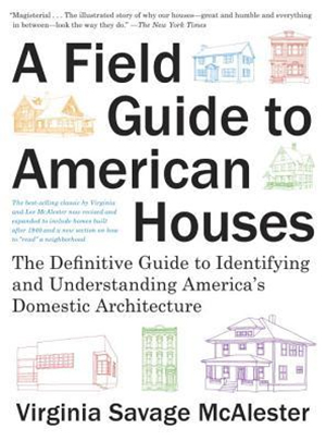 A Field Guide to American Houses: The Definitive Guide to Identifying and Understanding America's Domestic Architecture by Virginia Savage McAlester