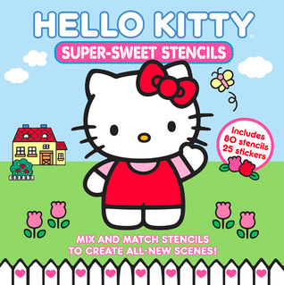Hello Kitty Super-Sweet Stencils by Becker&Mayer! Books, Illustrated by  Sanrio Company LTD