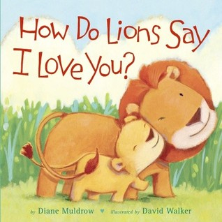 How Do Lions Say I Love You? by Diane Muldrow and David Walker