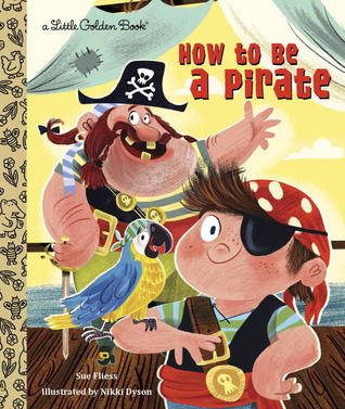 How to be a Pirate by Sue Fliess, illustrated by Nikki Dyson