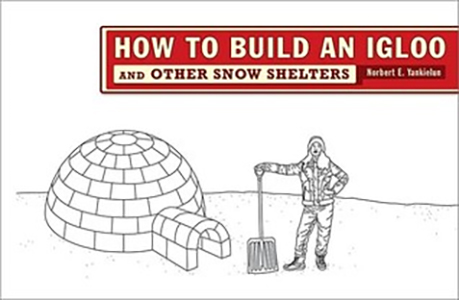 How to Build an Igloo: And Other Snow Shelters by Norbert E. Yankielun, PhD