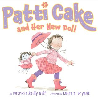 Patti Cake and Her New Doll by Patricia Reilly Giff, Illustrated by Laura J. Bryant