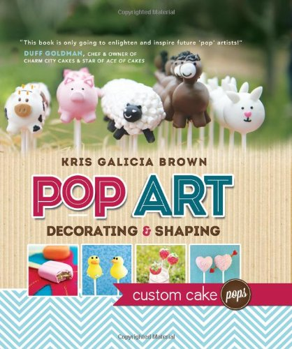 Pop Art: Decorating and Shaping Custom Cake Pops by Kris Galicia Brown