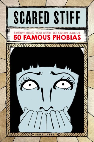 Scared Stiff: Everything You Need to Know About 50 Famous Phobias by Sara Latta, illustrated by G. E. Gallas