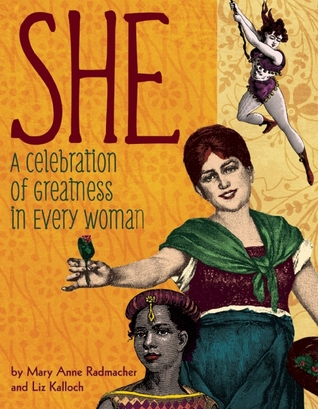 She: A Celebration of Greatness in Every Woman by Mary Anne Radmacher & Liz Kalloch