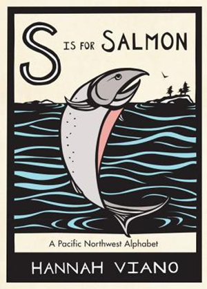 S is for Salmon: A Pacific Northwest Alphabet by Hannah Viano
