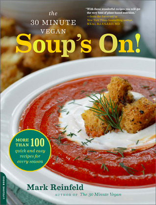 The 30-Minute Vegan: Soup's On!: More than 100 Quick and Easy Recipes for Every Season by Mark Reinfeld