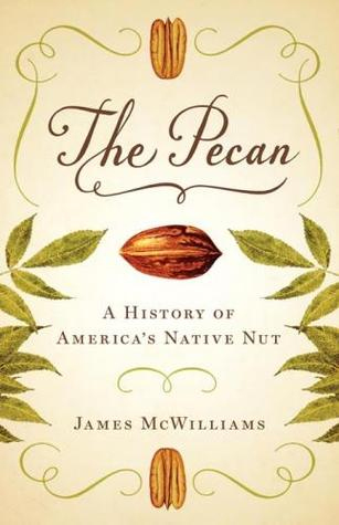 The Pecan: A History of America's Native Nut by James McWilliams