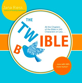 The Twible: All the Chapters of the Bible in 140 Characters or Less . . . Now with 68% More Humor! by Jana Riess