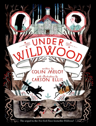 Under Wildwood: The Wildwood Chronicles, Book II by Colin Meloy, illustrated by Carson Ellis